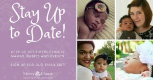 Stay up to date with Mercy House mamas, babies and events. Sign up for our email list.