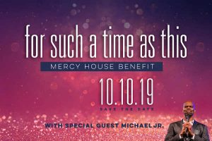 """Mercy House Benefit 2019 """"For Such a Time as This"""" with special guest Michael Jr."""
